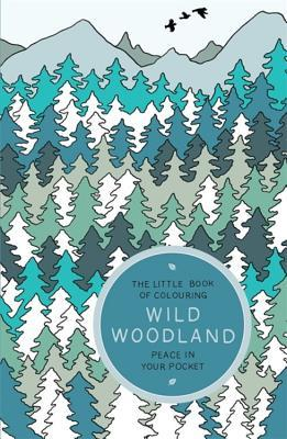 The Little Book of Colouring: Wild Woodland: Peace in Your Pocket