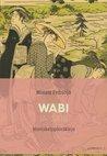 Wabi ja sabi: Mietiskelypäiväkirja ; Wabi: Kätketty loisto ; Sabi: Valkoinen suru