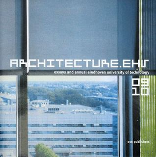 Architecture.ehv 2009-2010: Essays and Annual Eindhoven University of Technology