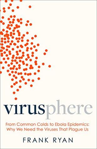 Virusphere: From common colds to Ebola epidemics – why we need the viruses that plague us