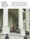 White House History Quarterly: Veterans Day, the White House, and the Centennial of the End of World War I (Issue 51)