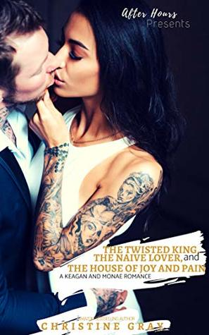 The Twisted King, The Naive Lover, and The House of Joy and Pain (Keagan Handcuffs and Lace Mystery: Case Book #5)