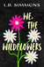 We, The Wildflowers by L.B. Simmons