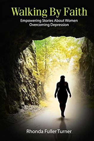 Walking By Faith: Empowering Stories About Women Overcoming Depression