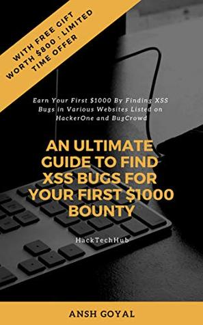 AN ULTIMATE GUIDE TO FIND XSS BUGS FOR YOUR FIRST $1000 BOUNTY: Earn