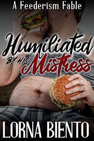 Humiliated By His Mistress: A Feederism Fable: The Humiliation Series, a Stuffer Shamed by his Feeder (The Feederism Fables Book 2)