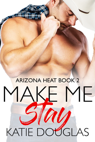 Make Me Stay (Arizona Heat, #2)