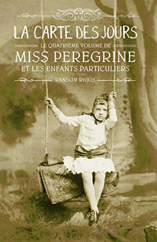 Miss Peregrine, Tome 04 : La carte des jours