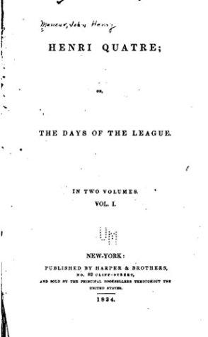 Henri Quatre, Or, the Days of the League - Vol. I