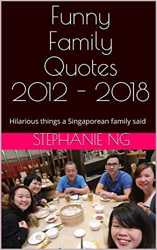 Funny Family Quotes 2012 - 2018: Hilarious things a Singaporean family said