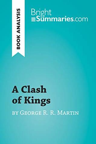 A Clash of Kings by George R. R. Martin (Book Analysis): Detailed Summary, Analysis and Reading Guide (BrightSummaries.com)