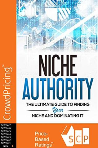Niche Authority: Discover How To Find Hot Niche Markets Using These Proven Methods So You Can Almost Guarantee You'll Dominate The Niche You Choose. In ... To Finding Your Niche And Dominating It!