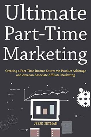 Ultimate Part Time Marketing Home Based Business Book Bundle Creating A Income Source Via Product Arbitrage And Ociate Affiliate