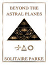 Beyond the Astral Planes (Larger World, #1)