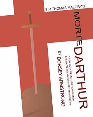 Sir Thomas Malory's Morte Darthur: A New Modern English Translation Based on the Winchester Manuscript