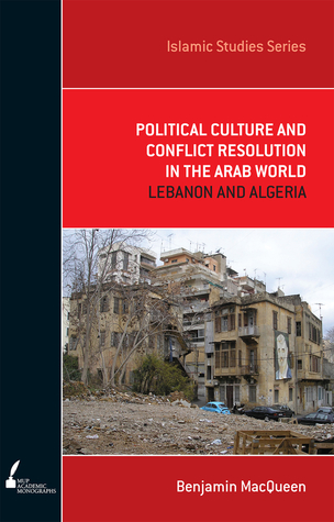 ISS 3 Political Culture and Conflict Resolution in the Arab World: Lebanon and Algeria