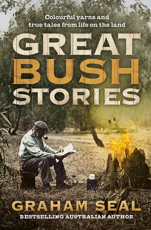 Great Bush Stories: Tales of Wit, Wisdom and Drama From Life on the Land
