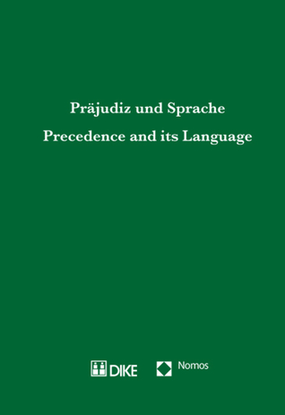 Precedence and its Language. Praejudiz und Sprache: Erstes Kolloquium der Peter Haeberle-Stiftung an der Universitaet St. Gallen