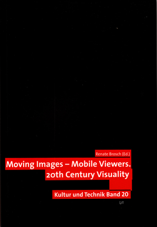 Moving Images - Mobile Viewers: 20th Century Visuality