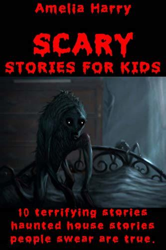 SCARY STORIES FOR KIDS BOOK: 10 Truly Terrifying Super-Short Stories