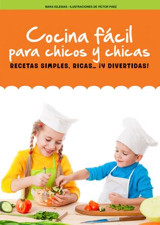 Cocina fácil para chicos y chicas: Recetas simples, ricas... ¡y divertidas!
