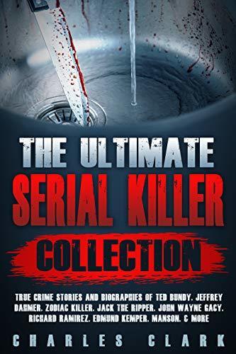 The Ultimate Serial Killer Collection: True Crime Stories and Biographies of Ted Bundy, Jeffrey Dahmer, Zodiac Killer, Jack the Ripper, John Wayne Gacy, Richard Ramirez, Edmund Kemper, Manson, & more