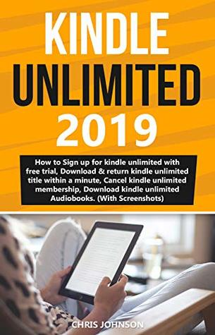 Kindle Unlimited: How To Sign Up For Kindle Unlimited Free Trial, Download & Return Kindle Unlimited Title, Matchbook & Audiobook, Cancel Or Manage Kindle Unlimited Membership Within A Minute 2019