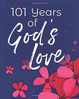 101 Years of God's Love: 101st Birthday Write In Prayer Journal & Sermon Notes - Jesus & Joy for Girls, Teens & Women