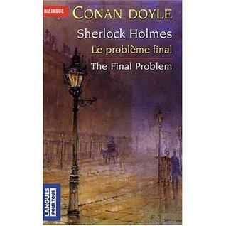 Le Probleme final et autres nouvelles, edition bilingue (anglais/francais) : The Final Problem : bilingual edition in French and English