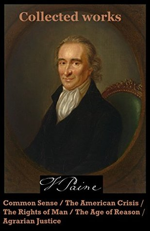 COLLECTED WORKS OF THOMAS PAINE: COMMON SENSE / THE AMERICAN CRISIS / THE RIGHTS OF MAN / THE AGE OF REASON / AGRARIAN JUSTICE