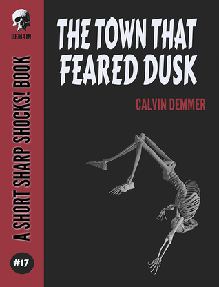 The Town That Feared Dusk by Calvin  Demmer