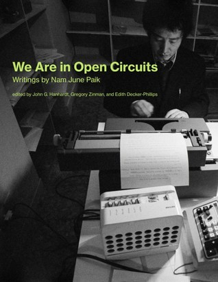 We Are in Open Circuits: Writings by Nam June Paik