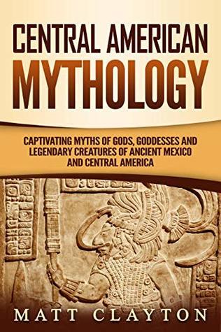Central American Mythology by Matt Clayton
