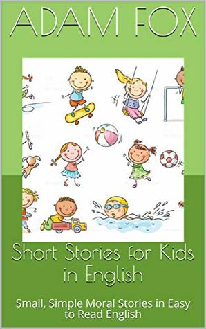 Short Stories for Kids in English: Small, Simple Moral Stories in Easy to Read English (Rouaky Book 1)