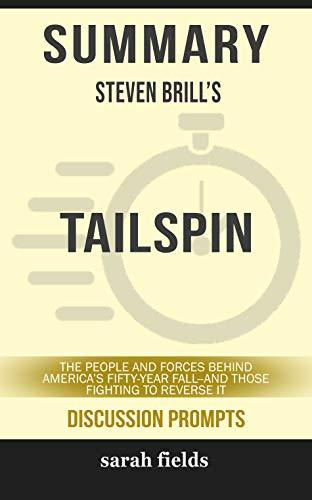 Summary: Steven Brill's Tailspin: The People and Forces Behind America's Fifty-Year Fall--and Those Fighting to Reverse It