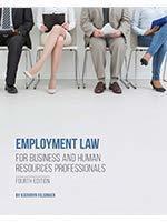 EMPLOYMENT LAW FOR BUSINESS AND HUMAN RESOURCES PROFESSIONALS, 4TH EDITION