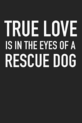 True Love Is In the Eyes Of A Rescue Dog: A 6x9 Inch Matte