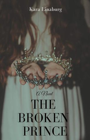 The Broken Prince by Kara Linaburg