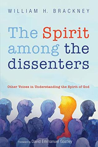 The Spirit among the dissenters: Other Voices in Understanding the Spirit of God