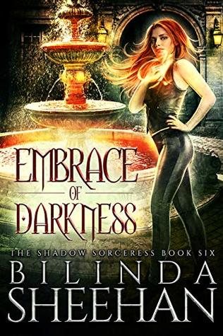 Embrace of Darkness: An Urban Fantasy Supernatural Thriller (The Shadow Sorceress Book 6)