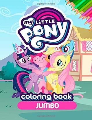 My Little Pony JUMBO Coloring Book: Coloring Book for Kids and Adults (Perfect for Children Ages 4-12)