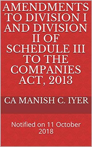Amendments to Division I and Division II of Schedule III to the Companies Act, 2013 (Annotated): Notified on 11 October 2018 (GAAP Advisors Books on Ind AS Book 1)