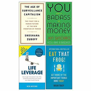 The Age Of Surveillance Capitalism, You Are A Badass At Making Money, Life Leverage, Eat That Frog! 4 Books Collection Set