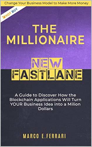 The Millionaire new Fast Lane: Discover How the Blockchain Applications Will Turn YOUR Business into a Million Dollars, (Change Life Book 1)