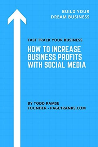 How To Increase Business Profits with Social Media: Fast Track Your Business & Build the Business of Your Dreams