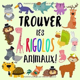 Trouver Les Rigolos Animaux: Un chercher et trouver livre pour les enfants de 2 à 5 ans
