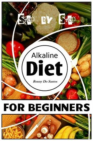 Alkaline Diet for Beginners: Alkaline diet: easy, fast, functional, with methods to achieve maximum results with small steps. Don't wait, start now! New Alkaline diet, only the best, only the good.