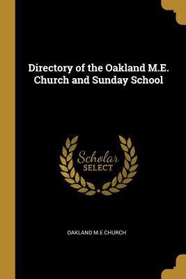 Directory of the Oakland M.E. Church and Sunday School