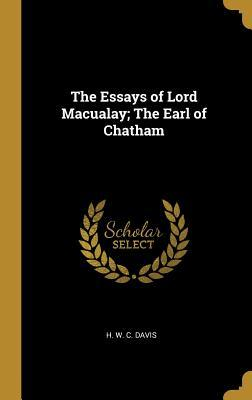 The Essays of Lord Macualay; The Earl of Chatham