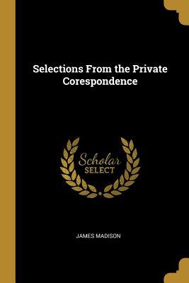 Selections from the Private Corespondence